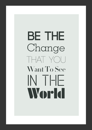 Life's Inspirational quote in a frame. Be the change that you want to see in the world.