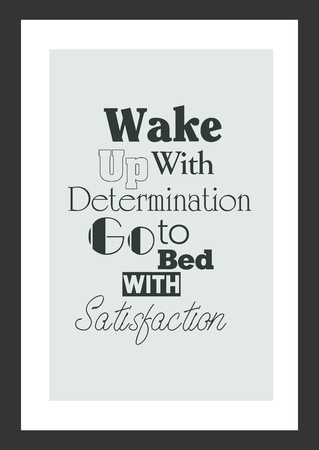 Inspirational quote: Wake up with determination. Go to bed with satisfaction. Vectores