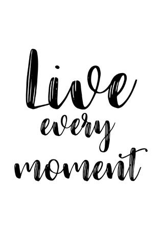 Life quote. Isolated on white background. Live every moment.