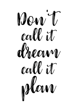 Life quote. Isolated on white background. Dont call it dream, call it plan. Illustration