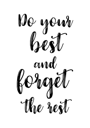 Life quote. Isolated on white background. Do your best and forget the rest.
