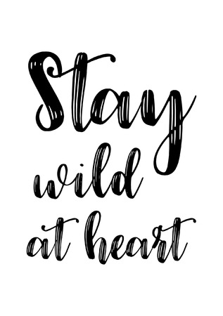Life quote. Isolated on white background. Stay wild at heart.