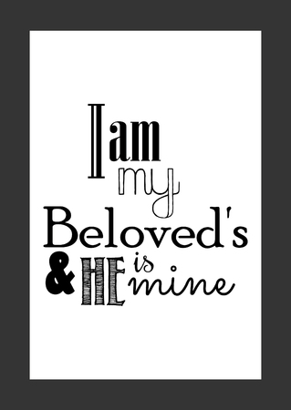 Life quote. Isolated on white background. I am my beloved's and he is mine.