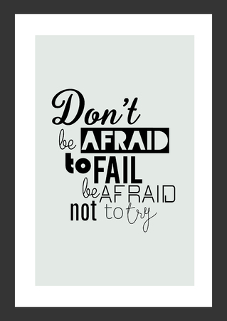 Life quote. Isolated on white background. Don't be afraid to fail be afraid not to try.