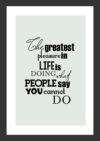 Life quote. Isolated on white background. The greatest pleasure in life is doing what people say you cannot do. 向量圖像