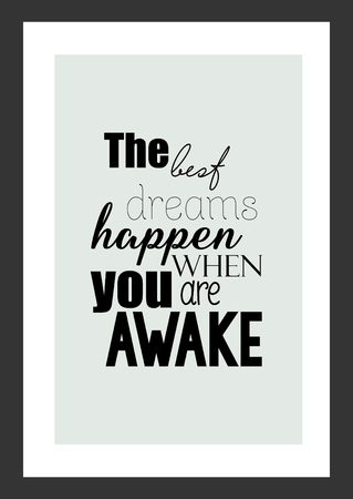Life quote. Isolated on white background. The best dreams happen when you are awake.