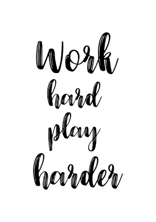 Life quote. Isolated on white background. Work hard play harder. Illustration
