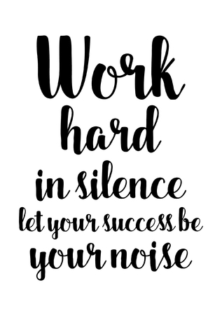 Life quote isolated on white background. Work hard in silence let your success be your noise.