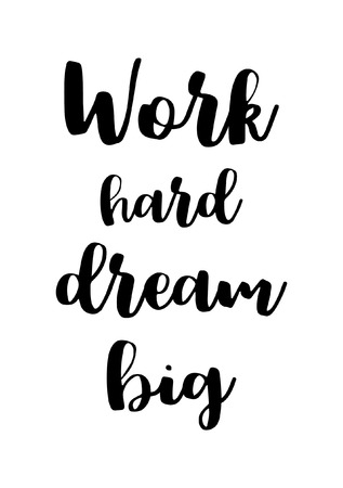 Life quote. Isolated on white background. Work hard dream big.