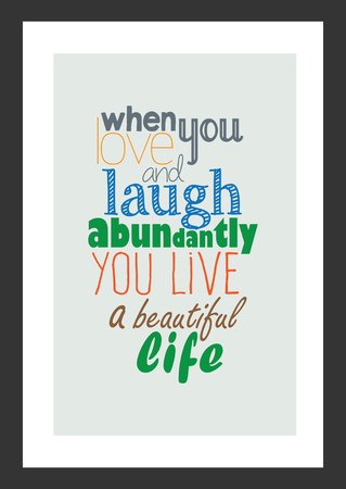 Life quote. Isolated on white background. When You Love And Laugh Abundantly, You Live A Beautiful Life..