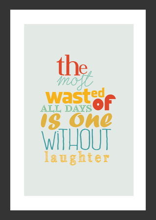 Life quote. Isolated on white background. The most wasted of all days is one without laughter.