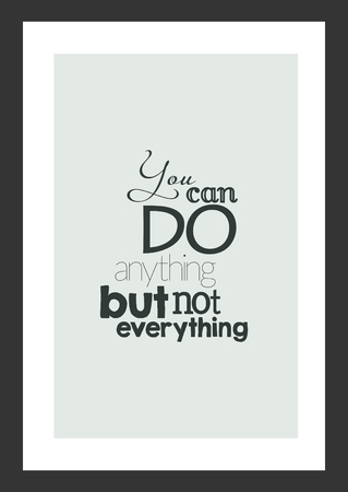 Life quote. Isolated on white background. You can do anything but not everything.