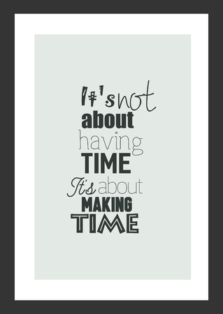Life quote. Isolated on white background. It's not about having time, it's about making time. 版權商用圖片 - 94491526