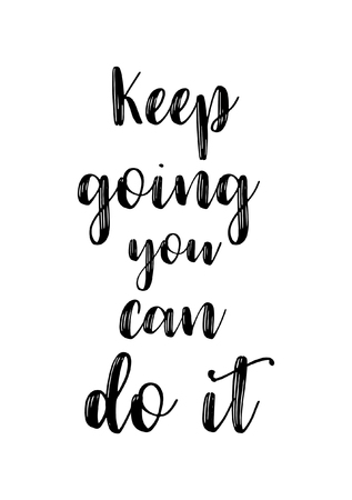 Life quote. Isolated on white background. Keep going you can do it.