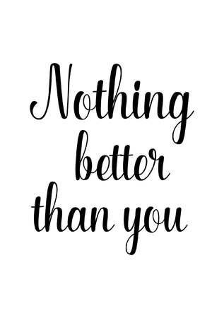 Nothing better than you, life quote isolated on white background. 向量圖像