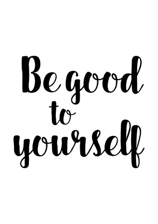 Be Good To Yourself Quotes Life Quote. Isolated On White Background. Be Good To Yourself  Be Good To Yourself Quotes