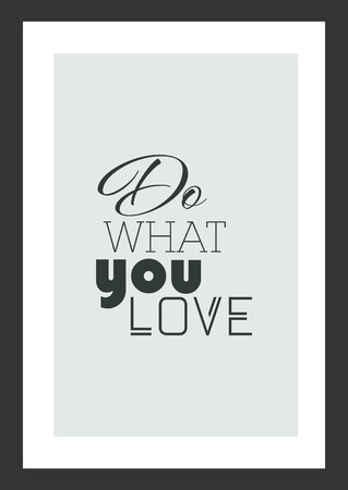 Life quote. Isolated on white background. Do what you love.
