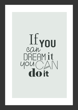 Life quote. Isolated on white background. If you can dream it, you can do it.