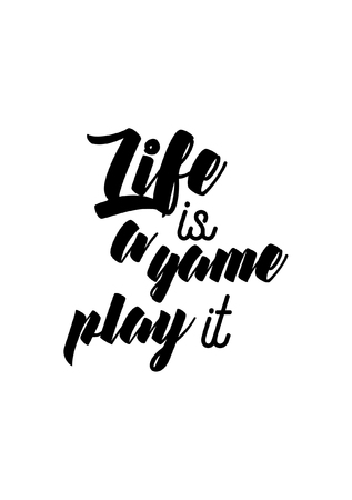 Life quote. Isolated on white background. Life is a game, play it. Illustration