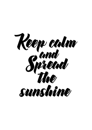 Live your life with preservation and appreciation. Keep calm and spread the sunshine.