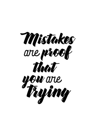 Life quote. Isolated on white background. Mistakes are proof that you are trying.