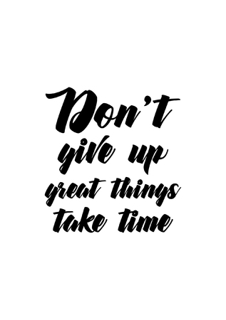 Life quote. Isolated on white background. Dont give up great things take time. Illustration