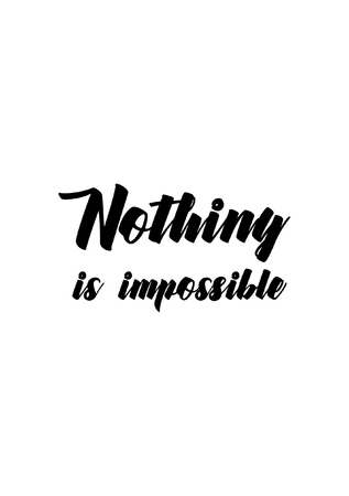 Life quote, isolated on white background, Nothing is impossible.