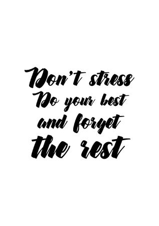 Life quote. Isolated on white background. Dont stress do your best and forget the rest.