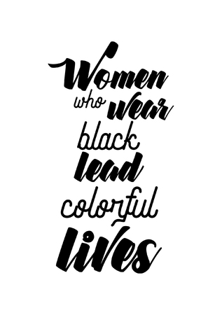 Life quote isolated on white background. Women who wear black lead colorful lives. Illustration