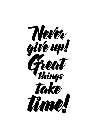 Life quote. Isolated on white background. Never give up! Great things take time!