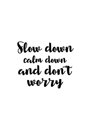Life quote. Isolated on white background. Slow down, calm down and dont worry.