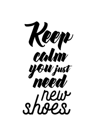 Life quote. Isolated on white background. Keep calm you just need new shoes.