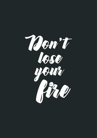 Life quote. Isolated on white background. Dont lose your fire.
