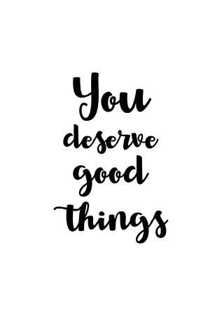 You deserve good things, life quote isolated on white background.
