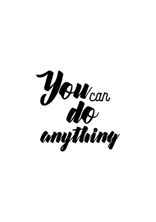 Life quote. Isolated on white background. You can do anything.