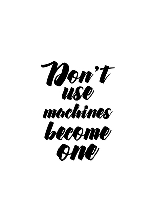 Don't use machines become one, life quote isolated on white background.