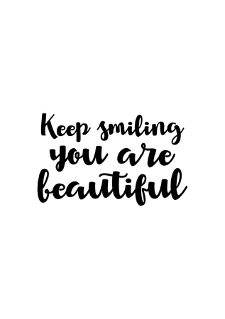 Keep smiling you are beautiful, life quote isolated on white background.