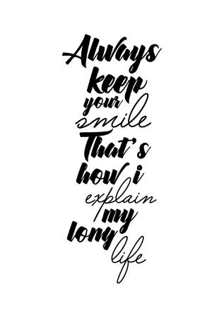 Life quote. Isolated on white background. Always keep your smile thats how i explain my long life.