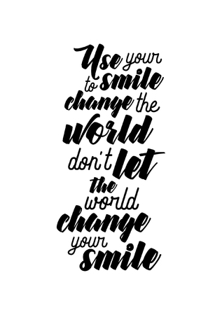 Life quote. Isolated on white background. Use your to smile change the world don't let the world change your smile.