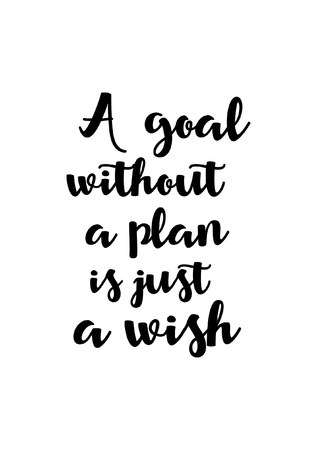 Life quote. Isolated on white background. A goal without a plan is just a wish. Illustration