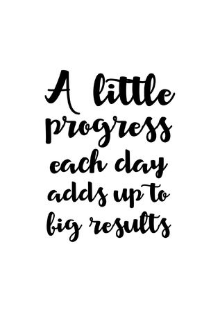 Life quote. Isolated on white background. A little progress each day adds up to big results.