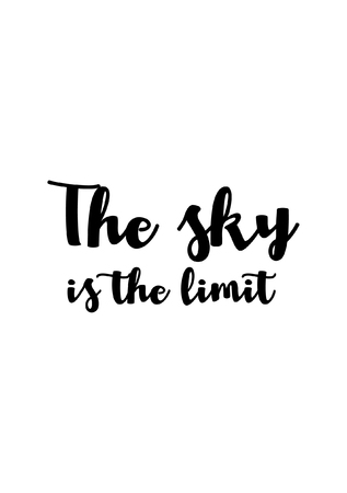 Life quote. Isolated on white background. The sky is the limit.