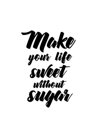 Life quote. Isolated on white background. Make your life sweet without sugar.