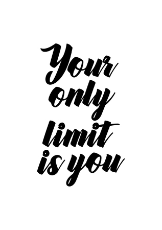 Life quote. Isolated on white background. You only limit is you.