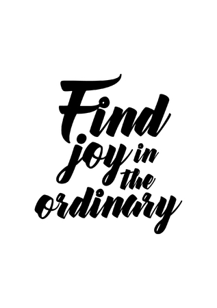 Life quote. Isolated on white background. Find joy in the ordinary. Illustration