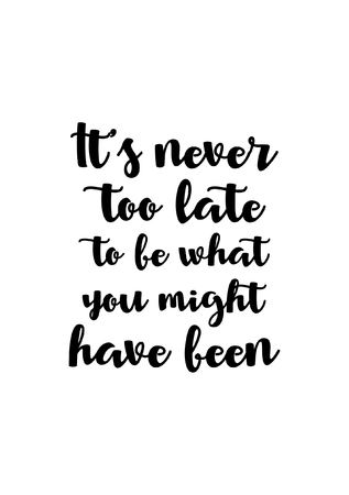 Leven citaat. Geïsoleerd op witte achtergrond Het is nooit te laat om te zijn wat je zou kunnen zijn.