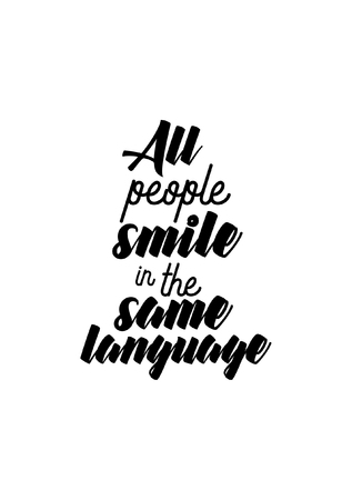 Life quote, isolated on white background, All people smile in the same language.