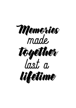 Life quote. Isolated on white background. Memories made together last a lifetime. Illustration