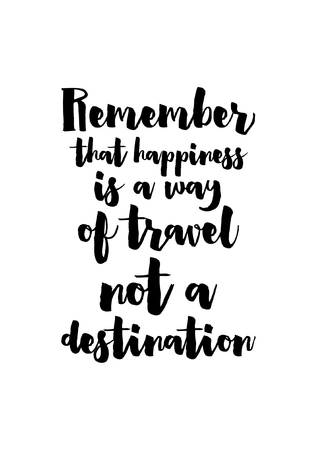 Life quote. Isolated on white background. Remember that happiness is a way of travel not a destination.  イラスト・ベクター素材