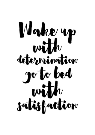 Life quote. Isolated on white background. Wake up with determination go to bed with satisfaction. Illustration